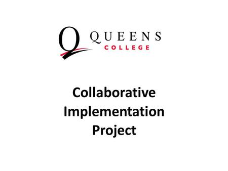 Collaborative Implementation Project. Collaborative Implementation Project InstitutionState Bard CollegeNY Bryant & Stratton CollegeNY Dominican College.
