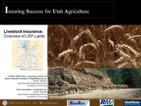 I nsuring Success for Utah Agriculture Voice annotation contributed by: John P. Hewlett, Agricultural & Applied Economics University of Wyoming Content.