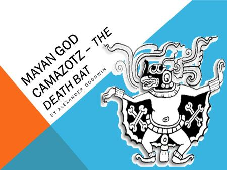 MAYAN GOD CAMAZOTZ – THE DEATH BAT BY ALEXANDER GOODWIN.