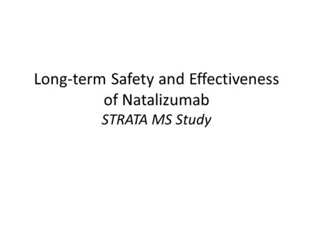 Long-term Safety and Effectiveness of Natalizumab STRATA MS Study.