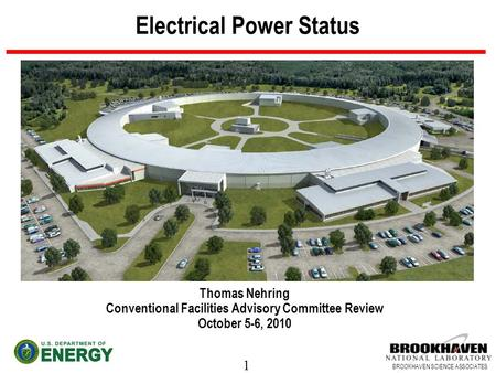 1 BROOKHAVEN SCIENCE ASSOCIATES Electrical Power Status Thomas Nehring Conventional Facilities Advisory Committee Review October 5-6, 2010.