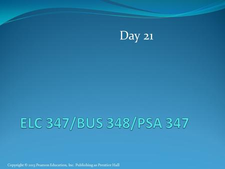 Copyright © 2013 Pearson Education, Inc. Publishing as Prentice Hall Day 21.