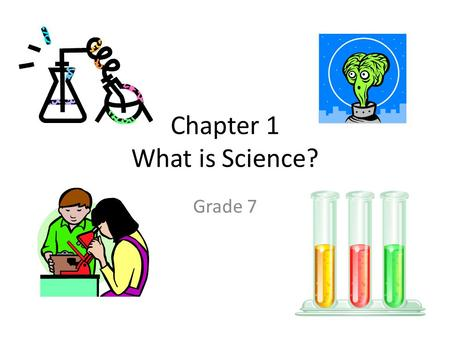 Chapter 1 What is Science? Grade 7. Which of the following is a valid reason why a scientist might reject a scientific theory? 1.Some people disagree.