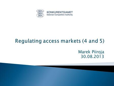 Marek Piiroja 30.08.2013.  In principle at the moment in Estonia the fibre access (including prices) is not regulated and by the SMP decision on 2009.