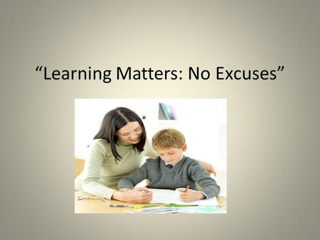 """Learning Matters: No Excuses"". Insanity: doing the same thing over and over again and expecting different results. Albert Einstein."