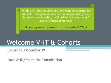 "Welcome VHT & Cohorts Saturday, December 17 Race & Rights in the Constitution ""While the Union survived the Civil War, the Constitution did not. In it's."