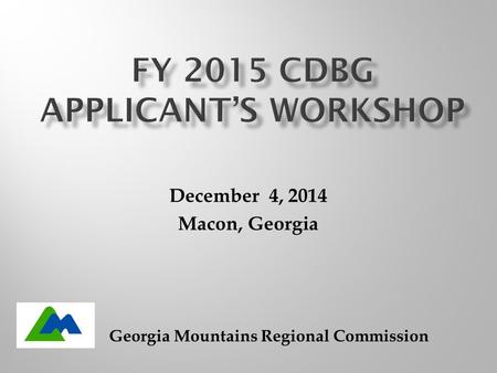 December 4, 2014 Macon, Georgia Georgia Mountains Regional Commission.
