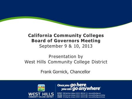 California Community Colleges Board of Governors Meeting September 9 & 10, 2013 Presentation by West Hills Community College District Frank Gornick, Chancellor.