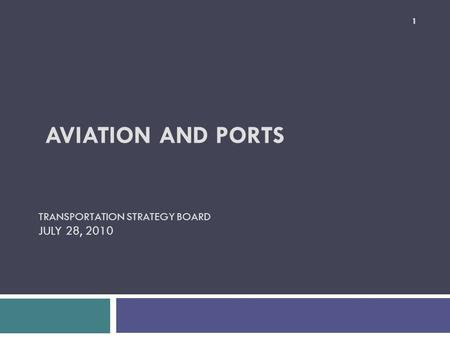 AVIATION AND PORTS TRANSPORTATION STRATEGY BOARD JULY 28, 2010 1.