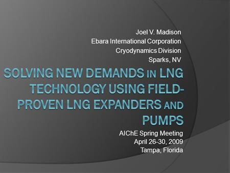 Joel V. Madison Ebara International Corporation Cryodynamics Division Sparks, NV AIChE Spring Meeting April 26-30, 2009 Tampa, Florida.