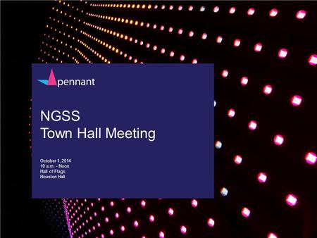 NGSS Town Hall Meeting October 1, 2014 10 a.m. - Noon Hall of Flags Houston Hall.