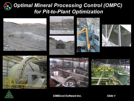 CIMExcel Software Inc. Slide 1 Optimal Mineral Processing Control (OMPC) for Pit-to-Plant Optimization.