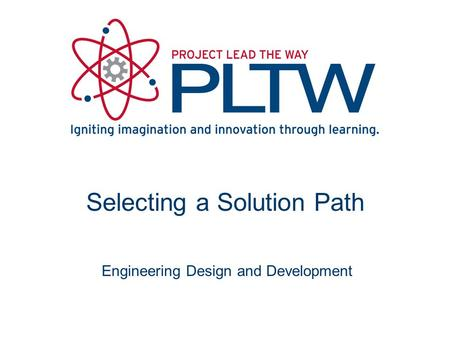 Selecting a Solution Path Engineering Design and Development.