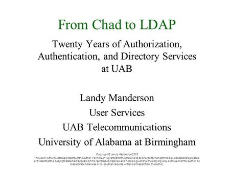 From Chad to LDAP Twenty Years of Authorization, Authentication, and Directory Services at UAB Landy Manderson User Services UAB Telecommunications University.
