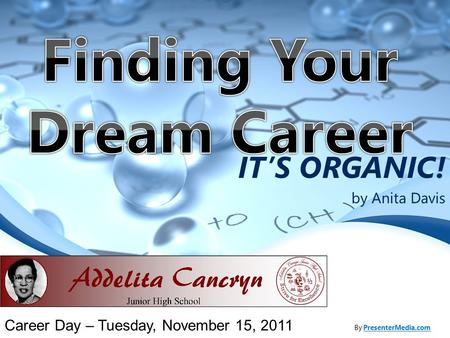 IT'S ORGANIC! by Anita Davis By PresenterMedia.comPresenterMedia.com Career Day – Tuesday, November 15, 2011.