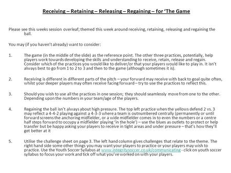 Please see this weeks session overleaf; themed this week around receiving, retaining, releasing and regaining the ball. You may (if you haven't already)