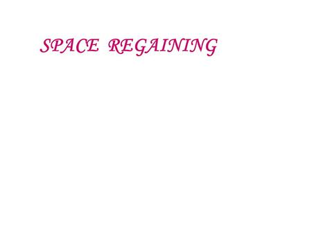 SPACE REGAINING. II NTRODUCTION MM ETHODS OF SPACE REGAINING FIXED APPLIANCES OPEN COILED SPACE REGAINER JACKSCREW SPACE REGAINER GERBER SPACE REGAINER.