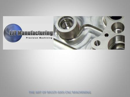 LJT Manufacturing LJT Manufacturing provides components for the Aerospace, Military, Electronics and Commercial sectors. 100 plus years combined experience.