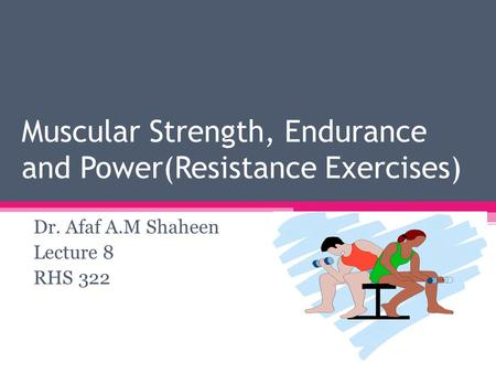 Muscular Strength, Endurance and Power(Resistance Exercises)