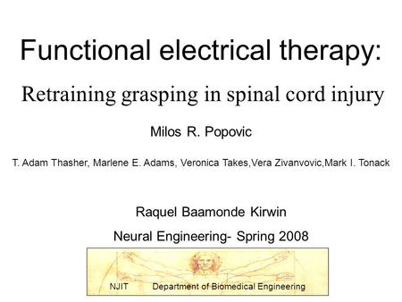 Functional electrical therapy: Retraining grasping in spinal cord injury Raquel Baamonde Kirwin Neural Engineering- Spring 2008 NJIT Department of Biomedical.