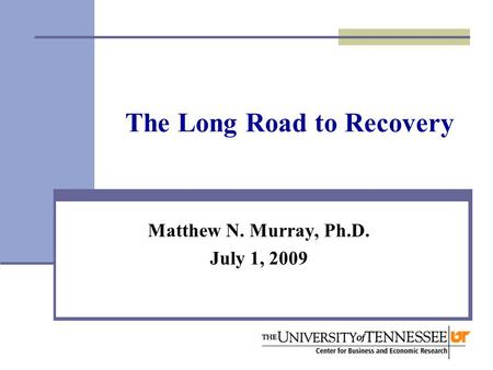 The Long Road to Recovery Matthew N. Murray, Ph.D. July 1, 2009.