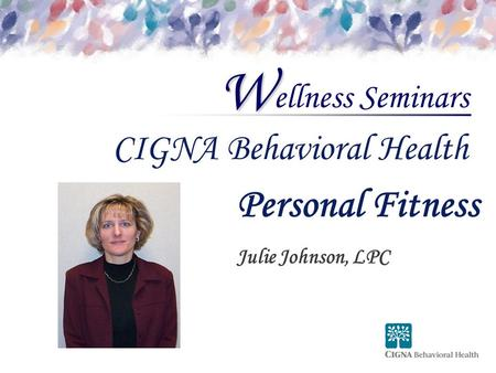 Ellness Seminars W CIGNA Behavioral Health Personal Fitness Julie Johnson, LPC.