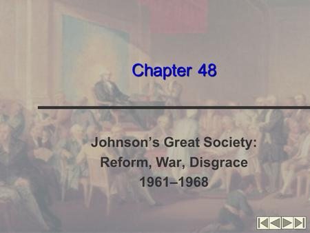 Chapter 48 Johnson's Great Society: Reform, War, Disgrace 1961–1968.