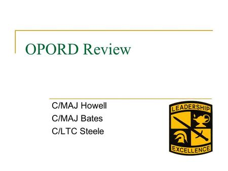 OPORD Review C/MAJ Howell C/MAJ Bates C/LTC Steele.