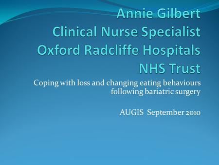 Coping with loss and changing eating behaviours following bariatric surgery AUGIS September 2010.