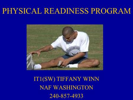 PHYSICAL READINESS PROGRAM IT1(SW) TIFFANY WINN NAF WASHINGTON 240-857-4933.