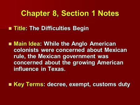 Chapter 8, Section 1 Notes Title: The Difficulties Begin Title: The Difficulties Begin Main Idea: While the Anglo American colonists were concerned about.