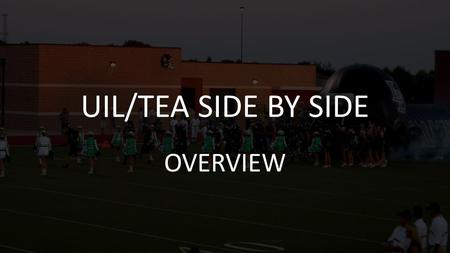 "UIL/TEA SIDE BY SIDE OVERVIEW. What's the Purpose of the UIL? ""The purpose of the UIL is to organize and properly supervise contests that assist in preparing."