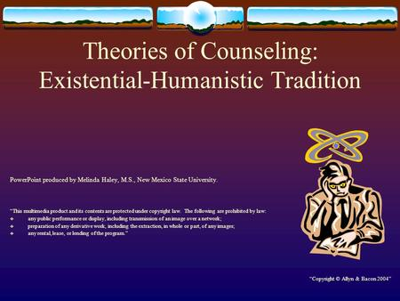 "Theories of Counseling: Existential-Humanistic Tradition PowerPoint produced by Melinda Haley, M.S., New Mexico State University. ""This multimedia product."