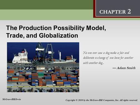 The Production Possibility Model, Trade, and Globalization 2 The Production Possibility Model, Trade, and Globalization No one ever saw a dog make a fair.