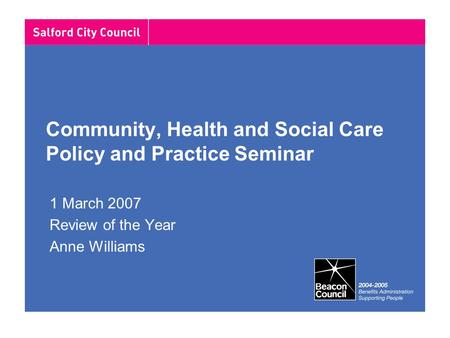 Community, Health and Social Care Policy and Practice Seminar 1 March 2007 Review of the Year Anne Williams.