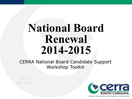 National Board Renewal 2014-2015 CERRA National Board Candidate Support Workshop Toolkit WS11 May 2014.