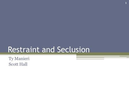 Restraint and Seclusion Ty Manieri Scott Hall 1. Overview Current Oregon law concerning the use of restraint and seclusion in public schools; The recent.