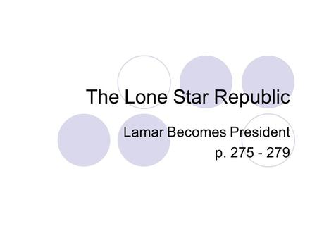 The Lone Star Republic Lamar Becomes President p. 275 - 279.