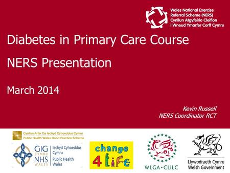 Diabetes in Primary Care Course NERS Presentation March 2014 Kevin Russell NERS Coordinator RCT.
