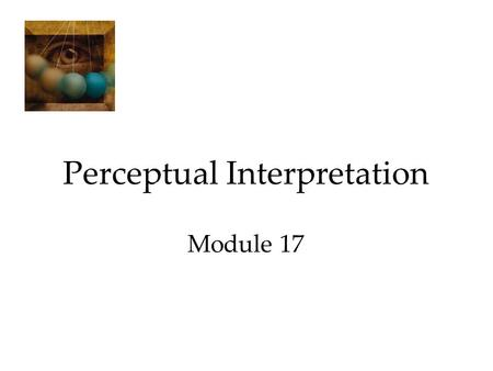 Perceptual Interpretation Module 17