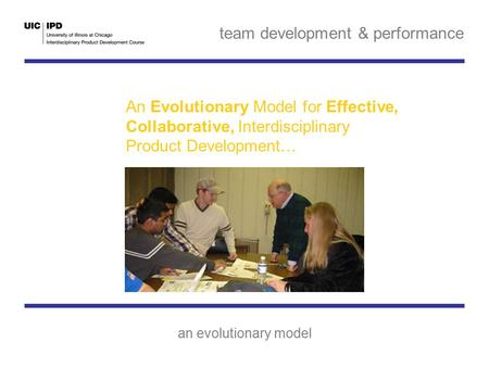 Team development & performance an evolutionary model An Evolutionary Model for Effective, Collaborative, Interdisciplinary Product Development…