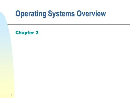 1 Operating Systems Overview Chapter 2. 2 Operating System n Is a program that controls the execution of application programs u OS must relinquish control.