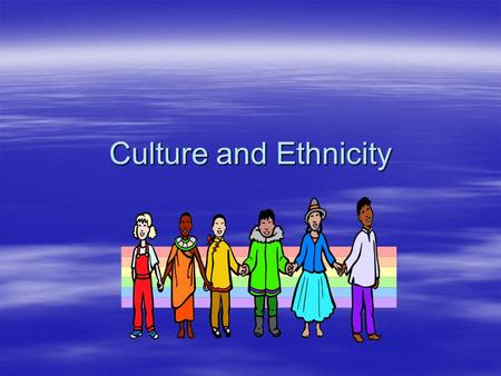 Culture and Ethnicity. Concepts of Culture and Ethnicity  Culture – a set of values, beliefs & traditions that are held by a specific social group and.