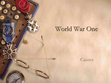 World War One Causes.