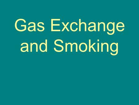 Gas Exchange and Smoking. Human Gas exchange System.