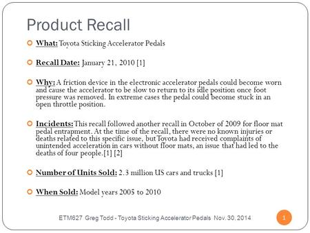 ETM627 Greg Todd - Toyota Sticking Accelerator Pedals Nov. 30, 2014 1 Product Recall What: Toyota Sticking Accelerator Pedals Recall Date: January 21,