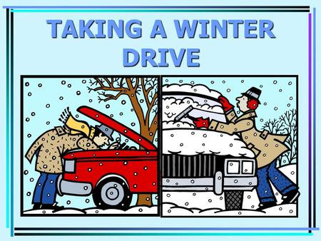 TAKING A WINTER DRIVE PREPARE FOR WINTER WEATHER Wipers - Good working orderWipers - Good working order Windshield Washer Fluid - Fill UpWindshield Washer.