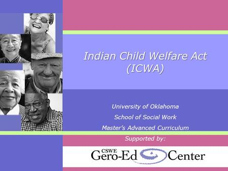 Indian Child Welfare Act (ICWA) University of Oklahoma School of Social Work Master's Advanced Curriculum Supported by: