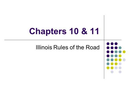 Chapters 10 & 11 Illinois Rules of the Road. Traffic Signals Traffics lights are red, yellow and green from top to bottom OR from left to right. Red means.