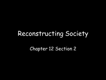 Reconstructing Society Chapter 12 Section 2. Conditions in the Postwar South; Politics in the Postwar South By 1870, all former Confederate states had.